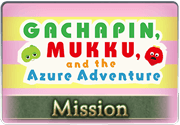 Mission Gachapin, Mukku, and the Azure Adventure 1.png