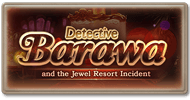 Story Detective Barawa and the Jewel Resort Incident.png